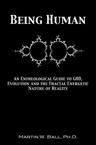 9781478275374: Being Human: An Entheological Guide to God, Evolution, and the Fractal, Energetic Nature of Reality