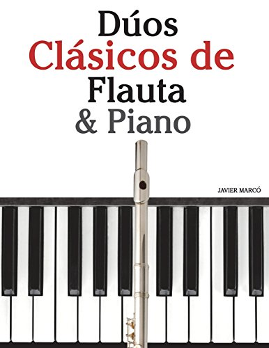 9781478275558: Dúos Clásicos de Flauta & Piano: Piezas fáciles de Brahms, Vivaldi, Wagner y otros compositores (Spanish Edition)