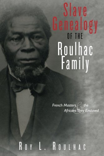 9781478275848: Slave Genealogy of the Roulhac Family: French Masters and the Africans They Enslaved