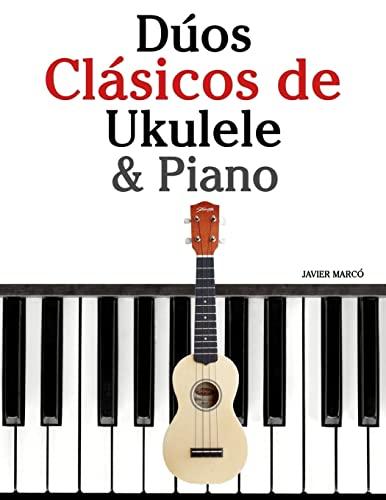 9781478275992: Dúos Clásicos de Ukulele & Piano: Piezas fáciles de Bach, Mozart, Beethoven y otros compositores (en Partitura y Tablatura)