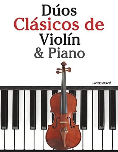 Dúos Clásicos de Violín & Piano: Piezas fáciles de Beethoven, Mozart, Tchaikovsky y otros ...