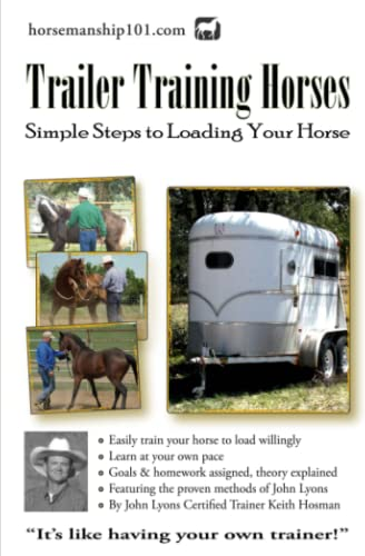 Trailer Training Horses: Simple Steps to Loading Your Horse (Volume 7): Hosman, Keith
