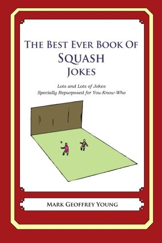 9781478278429: The Best Ever Book of Squash Jokes: Lots and Lots of Jokes Specially Repurposed for You-Know-Who