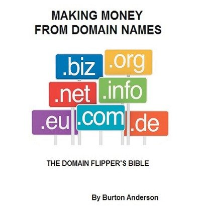 9781478278962: Making Money from Domain Names: The Domain Flipper's Bible