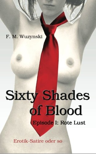 9781478279457 - Wuzynski, F. M.: Sixty Shades of Blood. Episode I: Rote Lust - Buch