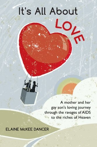 9781478280897: It's All About LOVE: A mother and her gay son's loving journey through the ravages of AIDS to the riches of Heaven