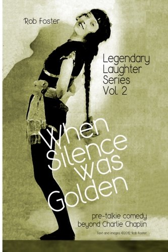 When Silence Was Golden: The Legendary Laughter Series (Volume 2) (1478281375) by Foster, Robert