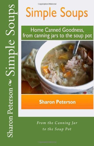 9781478281849: Simple Soups: Home Canned Goodness, From Canning Jars to the Soup Pot