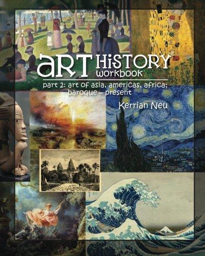 Art History Workbook Part 2: Asia, Americas and Africa; Baroque - Present (Volume 2): Neu, Kerrian