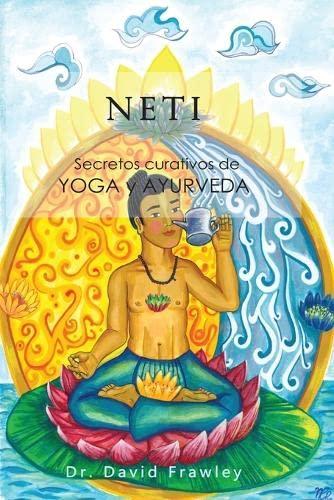 9781478282167: Neti: Secretos curativos de Yoga y Ayurveda (Spanish Edition)