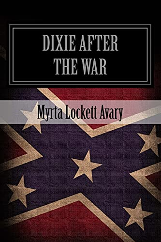 9781478284369: Dixie After The War: An Exposition Of Social Conditions Existing In The South, During The Twelve Years Succeeding The Fall Of Richmond
