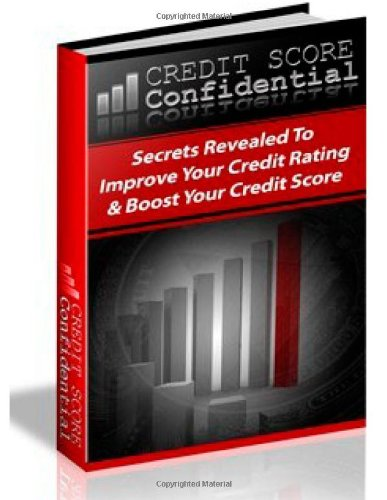 9781478284390: Credit Score Confidential: Secrets Revealed To Improve Your Credit Rating & Boost Your Credit Score