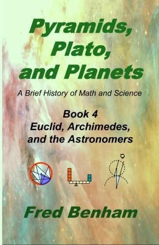 Euclid, Archimedes, and the Astronomers: Book 4 of the Series Pyramids, Plato, and Planets: Fred ...