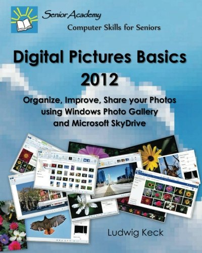 Digital Pictures Basics - 2012: Organize, Improve, Share your Photos using Windows Photo Gallery ...