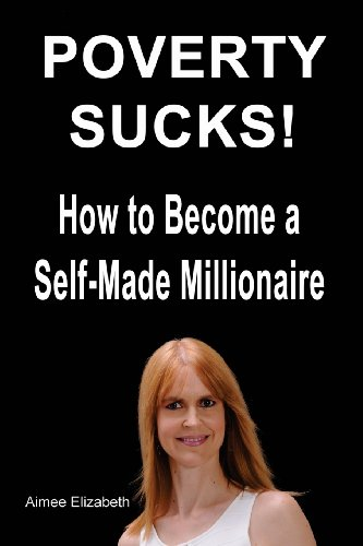 9781478287346: Poverty Sucks! How to Become a Self-Made Millionaire