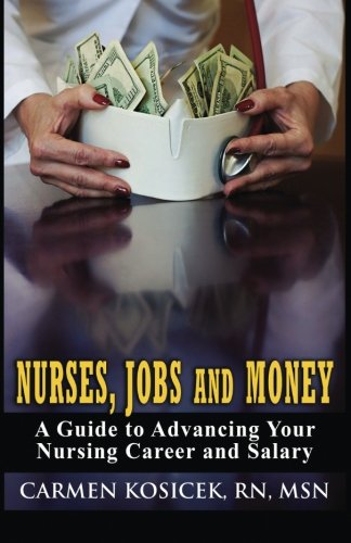 9781478288381: Nurses, Jobs and Money: A Guide to Advancing Your Nursing Career and Salary