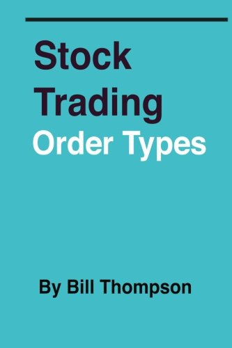 Stock Trading - Order Types (9781478289821) by Bill Thompson