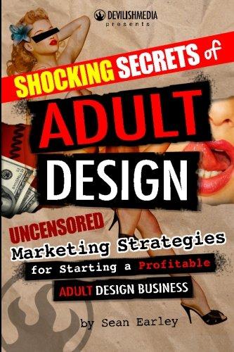 9781478290711: Shocking Secrets of Adult Design Uncensored Marketing Strategies for Starting a Profitable Adult Design Business