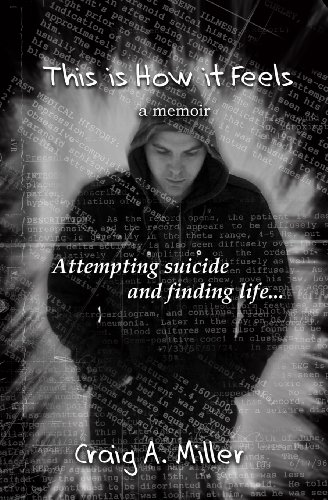 This Is How It Feels: A Memoir - Attempting Suicide and Finding Life