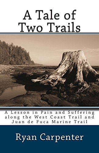 9781478293767: A Tale of Two Trails: A Lesson in Pain and Suffering along the West Coast Trail and Juan de Fuca Marine Trail