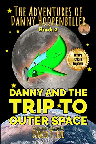 9781478294511: Danny and the Trip to Outer Space: This book is written and illustrated by 8 year old author, David T. Lee. It contains 16 chapters, 6,500 words and ... old). (The Adventures of Danny Hoopenbiller)
