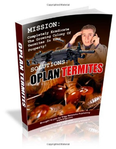 9781478295181: Oplan Termites: Completely Eradicate The Growing Colony Of Termites In Your Property!