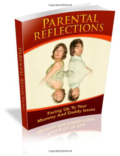 9781478295235: Parental Reflections: Facing Up To Your Mommy And Daddy Issues