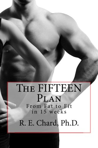 9781478296133: The FIFTEEN Plan: From Fat to Fit in 15 weeks