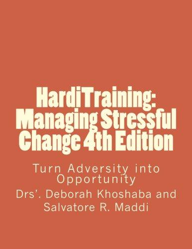 HardiTraining: Managing Stressful Change 4th Edition: Turn Adversity into Opportunity (Volume 1): ...