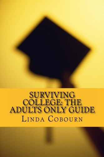 9781478299936: Surviving College: The Adults Only Guide: The Top Ten Skills Adult Students Need Before They Return to College