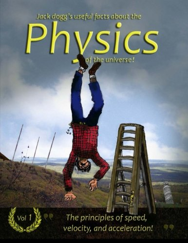 9781478300502: Jack Dogg?s Useful Facts about the Physics of the Universe: The Principles of Speed, Velocity And Acceleration!: Volume 1
