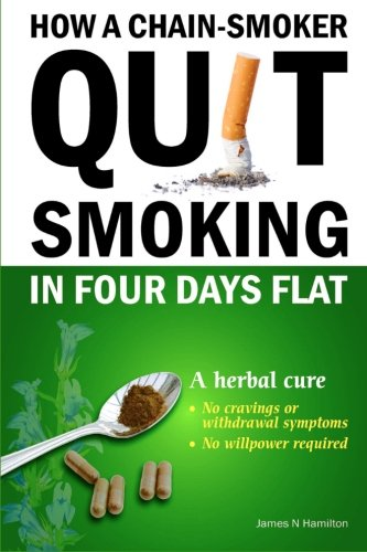 9781478301578: How a chain smoker quit smoking in four days flat