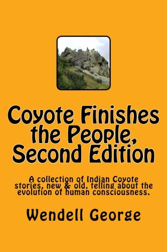 9781478303572: Coyote Finishes the People, Second Edition: A collection of Indian Coyote stories, new & old, telling about the evolution of human consciousness.