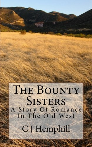 9781478304555: The Bounty Sisters: A Story of Romance Set in the Old West (Volume 1)