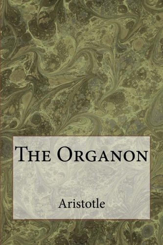 The Organon: The works of Aristotle on: Aristotle, Roger Bishop