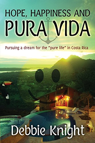 "Hope, Happiness and Pura Vida: Pursuing a dream for the ""pure life"" in Costa Rica: Knight..."