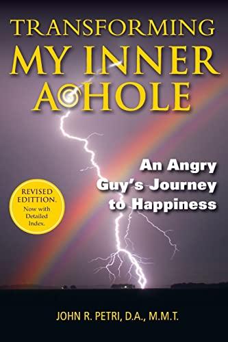 Transforming My Inner A*Hole!: An Angry Guys: Petri, John R.