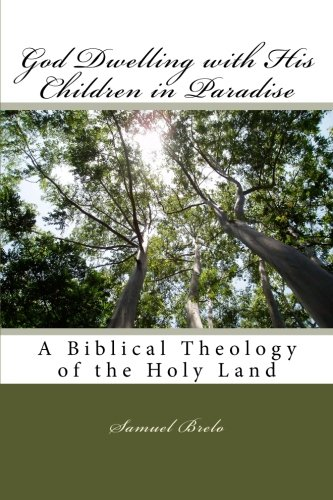 9781478308508: God Dwelling with His Children in Paradise: A Biblical Theology of the Holy Land