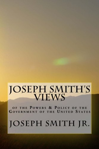 9781478312918: Joseph Smith's Views of the Powers & Policy of the Government of the United States