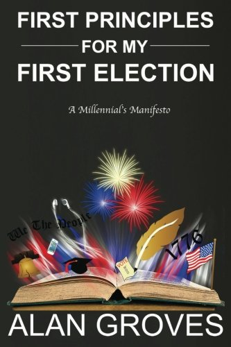 First Principles for my First Election: A: Alan Groves