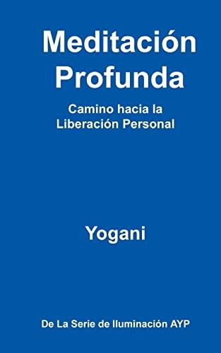 9781478315629: Meditación Profunda - Camino hacia la Liberación Personal: (La Serie de Iluminación AYP) (La Serie de Iluminacion AYP)