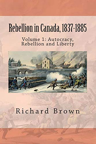 9781478315964: Rebellion in Canada, 1837-1885: Autocracy, Rebellion and Liberty