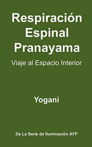 9781478316213: Respiración Espinal Pranayama - Viaje al Espacio Interior: (La Serie De Iluminación AYP ) (La Serie De Iluminacion AYP)