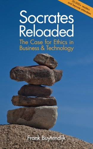9781478316343: Socrates Reloaded: The Case for Ethics in Business & Technology