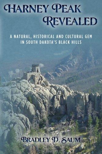 9781478316756: Harney Peak Revealed: A Natural, Historical and Cultural Gem in South Dakota's Black Hills