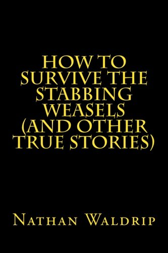9781478316954: How to Survive the Stabbing Weasels and Other True Stories