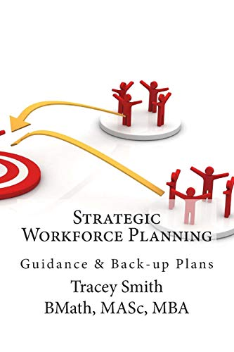 Strategic Workforce Planning: Guidance & Back-Up Plans: Smith, Tracey