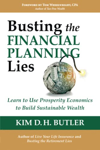 Busting the Financial Planning Lies: Learn to Use Prosperity Economics to Build Sustainable Wealth:...