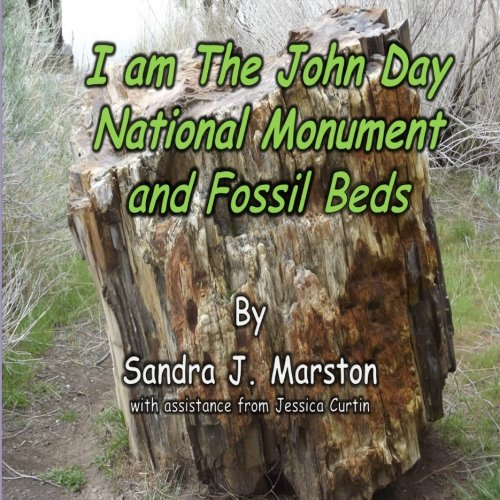 9781478322252: I am the John Day National Monument and fossil beds: the history of the land by the lands view (Volume 1)