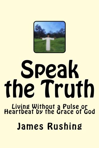 Speak the Truth: LVAD life and living without a pulse or heartbeat but by the Grace of God: Rushing...